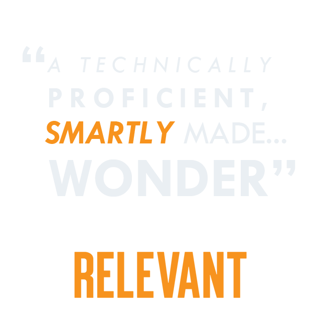 "A technically proficient, smartly made wonder"" -Relevant"