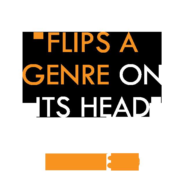 Flips a genre on its head.